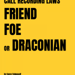 Call Recording Laws - Friend, Foe, or a Draconian Law